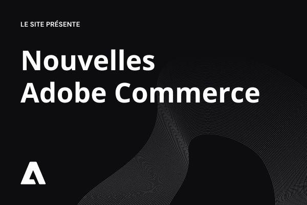 Nouvelles Adobe Commerce