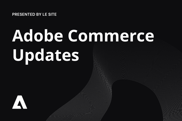 Adobe Commerce updates
